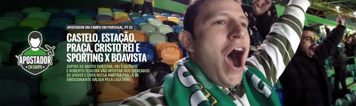 Apostador em Campo # 24 – Portugal – Sporting vs Boavista